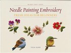 Needle Painting Embroidery - Fresh Ideas for Beginners by Trish Burr