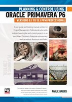 Planning and Control Using Oracle Primavera P6 Versions 8.1 to 15.1 PPM Professional - Paperback