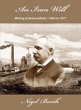 An Iron Will - Mining at Beaconsfield-1804 to 1877