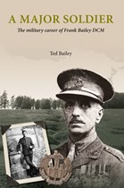 A Major Soldier: The military career of Frank Bailey DCM (Paperback)