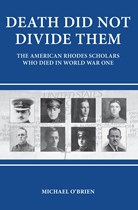 Death Did Not Divide Them: The American Rhodes Scholars who died in World War I (Paperback)