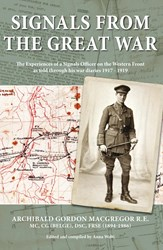 Signals From The Great War: The experiences of a Signals Officer on the Western Front