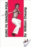 """Kung Fu Dragon Pole"" book by Grandmaster William Cheung"