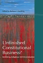 Unfinished Constitutional Business?: Rethinking Indigenous self-determination