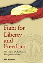 Fight for Liberty and Freedom: The origins of Australian Aboriginal activism