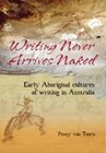 Writing Never Arrives Naked: Early Aboriginal cultures of writing in Australia