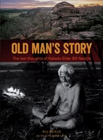 Old Man's story: The last thoughts of Kakadu Elder Bill Neidjie
