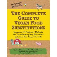 The Complete Guide To Vegan Substitutions by Celine Steen and Joni Marie Newman