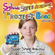 Sylvia's Super-Awesome Project Book: Super Simple Arduino