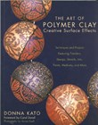 The Art Of Polymer Clay - Creative Surface Effects Book